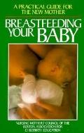 Breastfeeding Your Baby A Practical Guide for the New Mother