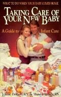 Taking Care of Your New Baby: A Guide to Infant Care for the First Six Months of Life