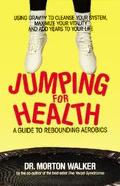 Jumping for Health; A Guide to Rebounding Aerobics - Morton Walker - Paperback