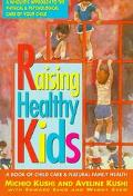 Raising Healthy Kids: A Book of Child Care and Natural Family Health Care