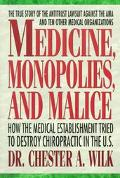 Medicine, Monopolies and Malice: How the Medical Establishment Tried to Destroy Chiropractic...