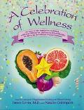 Celebration of Wellness A Cookbook for Vibrant Living  Over 300 Heart Healthy, No Dairy, No ...