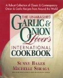 The Unabashed Onion & Garlic Lover's International Cookbook