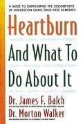 Heartburn and What to Do about It: A Guide to Overcoming the Discomforts of Indigestion Usin...
