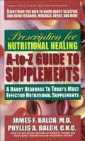 Prescription for Nutritional Healing A-To-Z Guide to Supplements A Handy Resource to Today's...