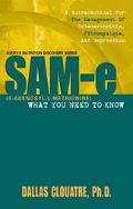 Sam-E (S-Adenosy-Methionine): What You Need to Know - Dallas Clouatre - Paperback