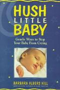 Hush, Little Baby: Gentle Methods to Stop Your Baby from Crying