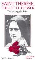 Saint Therese the Little Flower The Making of a Saint