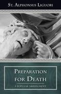 Preparation for Death Considerations on Death, Judgment, Heaven and Hell