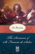 Sermons of Saint Francis De Sales on Prayer