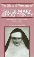 Life and Message of SR. Mary of the Holy Trinity: Poor Clare of Jerusalem (1901-1942)
