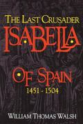 Isabella of Spain The Last Crusader