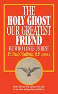 Holy Ghost, Our Greatest Friend - He Who Loves Us Best - Paul O'Sullivan - Paperback