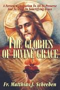 Glories of Divine Grace A Fervent Exhortation to All to Preserve and to Grow in Sanctifying ...