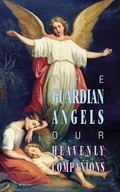 Guardian Angles - Our Heavenly Companions