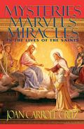 Mysteries Marvels Miracles In the Lives of the Saints