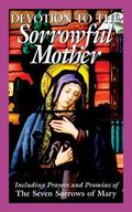 Devotion To The Sorrowful Mother Including Prayers And Promise Of The Seven Sorrows Of Mary
