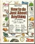 How to Do Just about Anything: A Money Saving Guide to over 1200 Skills and Household Solutions
