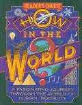 How in the World?: A Fascinating Journey through the World of Human Ingenuity