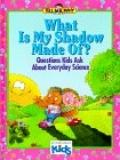 What Is My Shadow Made of?: Questions Kids Ask about Everyday Science