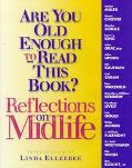 Are You Old Enough to Read This Book?; Reflections on Midlife