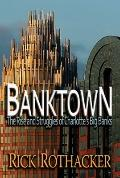 Banktown : The Rise and Struggles of Charlotte's Big Banks