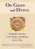 On Grief and Dying Understanding the Soul's Journey