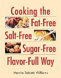 Cooking the Fat Free, Salt Free, Sugar Free, Flavor Full Way