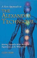 New Approach to the Alexander Technique Moving Toward a More Balanced Expression of the Whol...