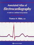 Annotated Atlas of Electrocardiography A Guide to Confident Interpretation