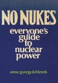 No Nukes Everyone's Guide to Nuclear Power