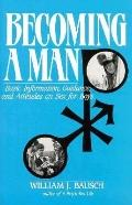 Becoming a Man Basic Information, Guideance and Attitudes on Sex for Boys