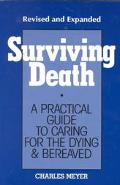 Surviving Death A Practical Guide to Caring for the Dying & Bereaved