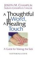 Thoughtful Word, a Healing Touch A Guide for Visiting the Sick