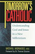 Tomorrow's Catholic Understanding God and Jesus in a New Millennium