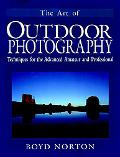 Art of Outdoor Photography Techniques for the Advanced Amateur and Professional  The Profess...
