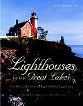 Lighthouses of the Great Lakes Your Guide to the Region's Historic Lighthouses