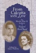 From Calcutta With Love The World War II Letters of Richard and Reva Beard