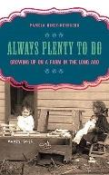 Always Plenty to Do : Growing up on a Farm in the Long Ago