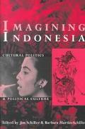 Imagining Indonesia Cultural Politics and Political Culture
