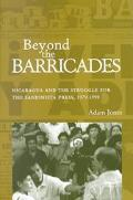 Beyond the Barricades Nicaragua and the Struggle for the Sandinista Press, 1979-1998