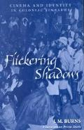 Flickering Shadows Cinema and Identity in Colonial Zimbabwe