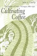 Cultivating Coffee The Farmers of Carazo, Nicaragua, 1880-1930
