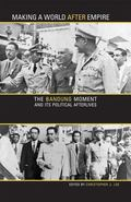 Making a World after Empire : The Bandung Moment and Its Political Afterlives