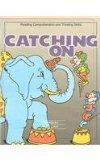 Catching On: Reading Comprehension and Thinking Skills : Workbook I