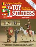 Collecting Foreign-Made Toy Soldiers Identification and Value Guide