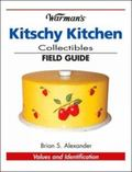 Warman's Kitschy Kitchen Collectibles Field Guide Values And Identification