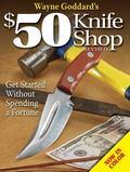 Wayne Goddard's $50 Knife Shop Get Started Without Spending a Fortune