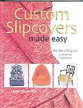 Custom Slipcovers Made Easy 25 Weekend Projects to Dress Up Your Decor