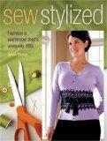Sew Stylized: Fashion a Wardrobe That's Uniquely You